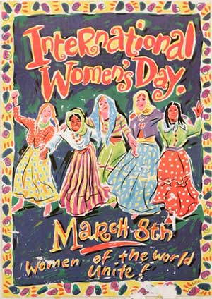 "Poster: text reads ""International Women's Day, March 8th. Women of the World Unite!"""